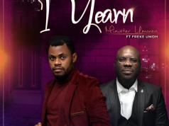 I Yearn - Minister Umoren Ft. Freke Umoh