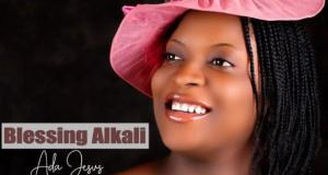 Blessing-Alkali-Ada-Jesus-You-Are-Great