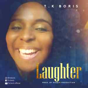 LAUGHTER by T.K Boris