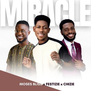 Moses Bliss, Festize and Chizie in a brand new single 'Miracle'