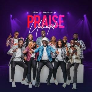 Praise Unlimited - Tosinbee ft.Beezlenation