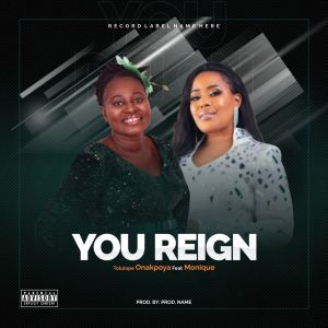 You Reign - Tolulope Onakpoya feat Monique
