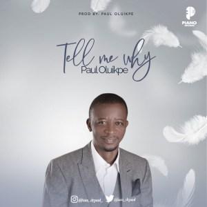 Tell Me Why - Paul Oluikpe