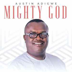 Mighty God - Austin Adigwe