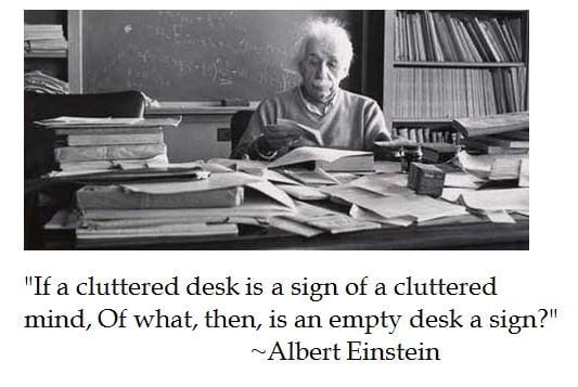Aug17+22+if+a+cluttered+desk+is+a+sign+of+a+cluttered+mind,+of+what,+then,+is+an+empty+desk+a+sign+Albert+Einstein+quote