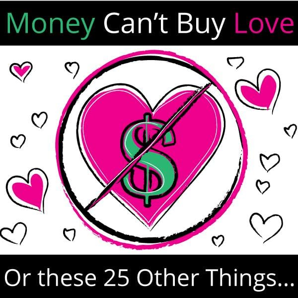Money Cant Buy Love or These 25 Other Things - Pic