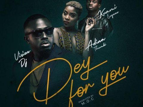 Vision-DJ-Dey-For-You-ft-Adina-Kuami-Eugene
