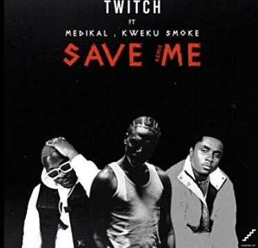 Twitch-ft-Medikal-Kweku-Smoke-Save-Me-Remix