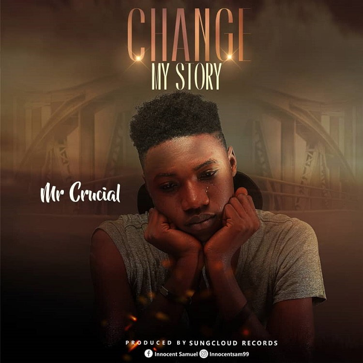[Music + Lyrics] Change My Story – Mr Crucial