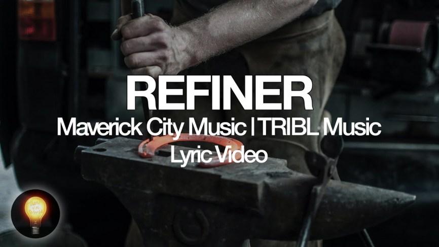 Maverick City Music – Refiner ft Chandler Moore, Steffany Gretzinger