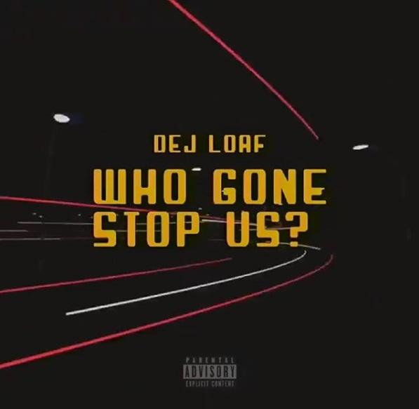 Stream DeJ Loaf Who Gon Stop Us Song