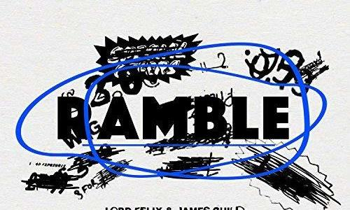 "NEW MUSIC: Lord Felix – ""Ramble"" Ft. James Guild"
