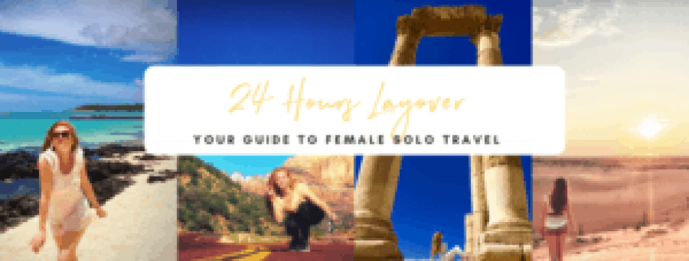 about 24 hours layover your guide to female solo travel