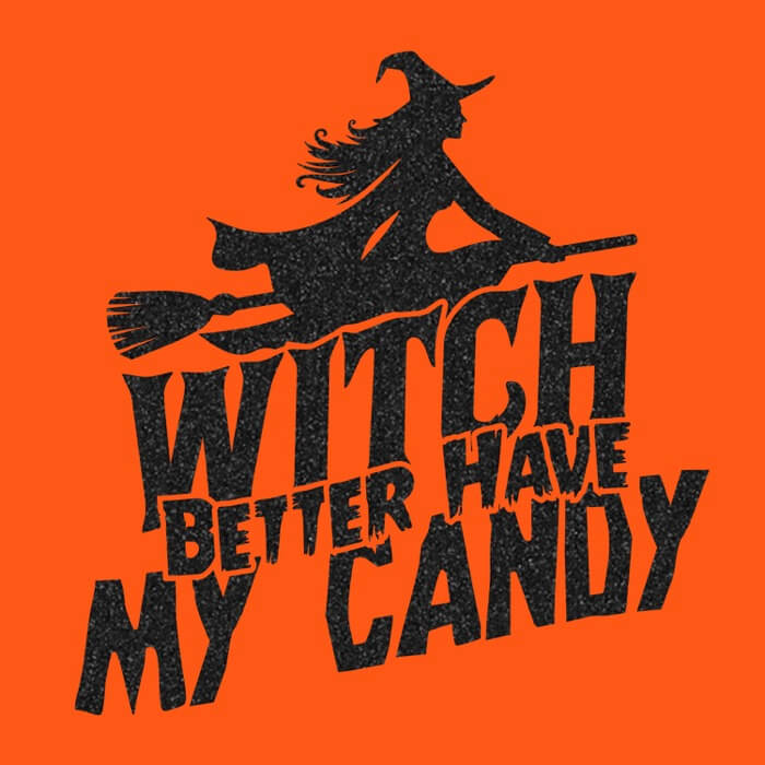 Witch Better Have My Candy T Shirt 24 Hour Tees