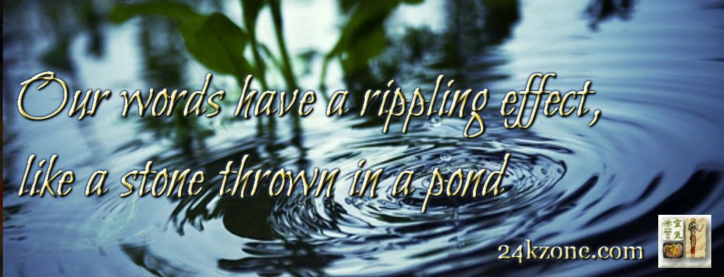 Our words have a rippling effect