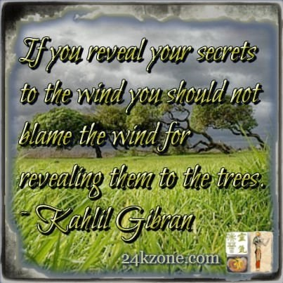 If you reveal your secrets to the wind