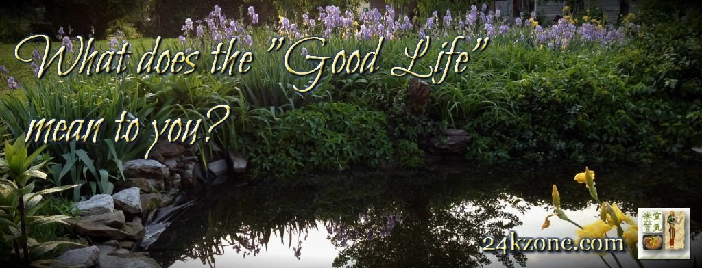 What does the good life mean to you