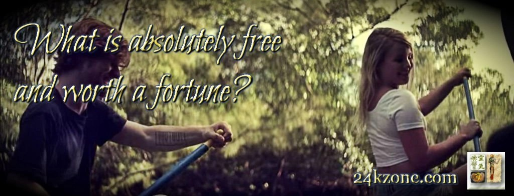 What is absolutely free and worth a fortune
