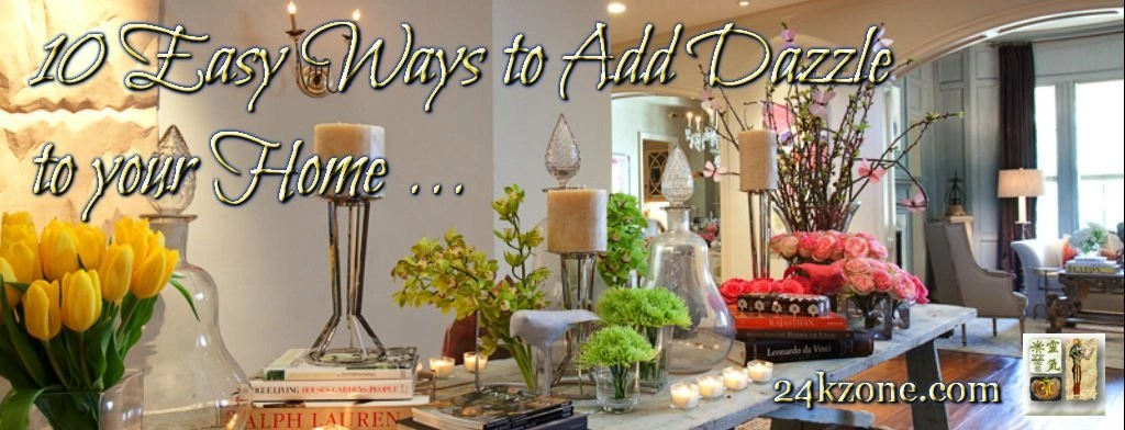 10 Easy Ways To Add Dazzle To Your Home