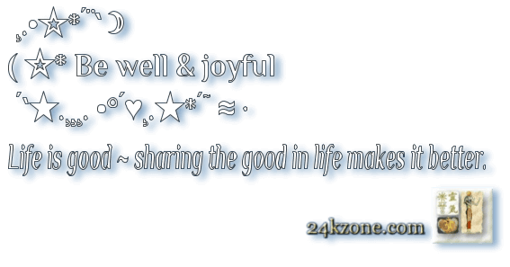 Be well and joyful Life is good
