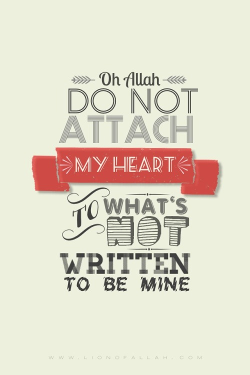 Oh Allah ﷻ protect my heart from being attached to something that will not benefit me in my Akhira.- www.lionofallah.com
