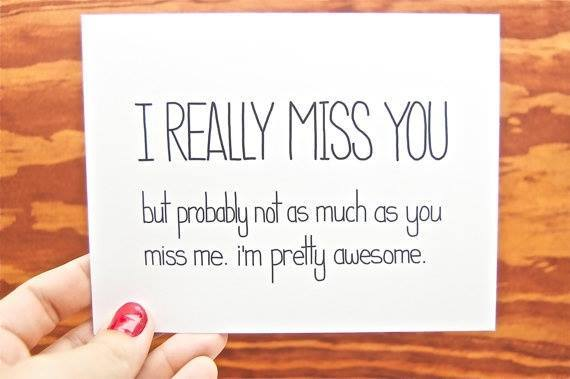 Hurt Quotes Love Relationship Funny I Miss You Card Really But Probably Not As Much Me Im Pretty Awesome Boyfriend