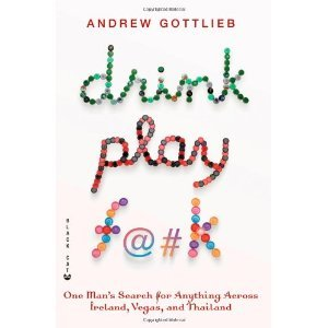 Drink, Play, F@#k: One Man's Search for Anything Across Ireland, Las Vegas, and Thailand: Amazon.ca: Andrew Gottlieb: Books