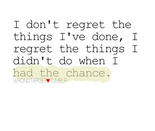 Regret I Chance I Dont Do I Regret Things Have Wen Didnt Had Things I Done I