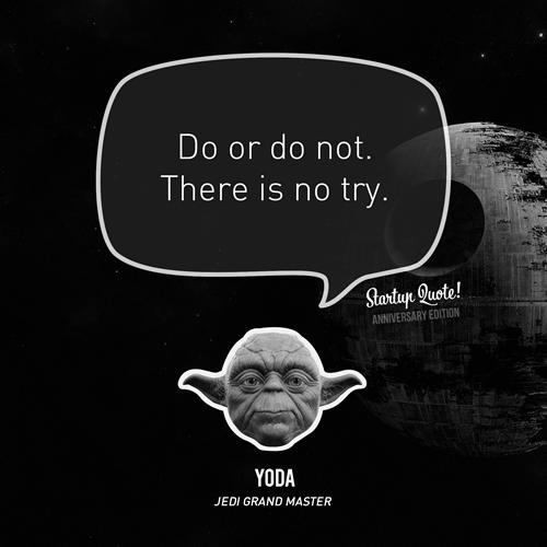 Hazlo o no lo hagas, pero no lo intentes.