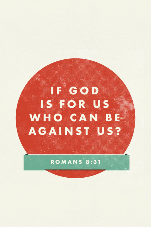 Romans 8:31 - If God is for us, who can be against us? Designed by Matt Scribner (@scribner).