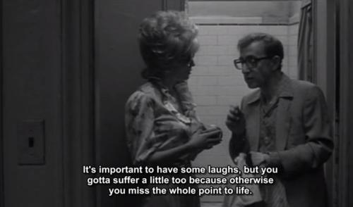 """[image: screencap of Woody Allen in Broadway Danny Rose saying """"it's important to have some laughs, but you gotta suffer a little too because otherwise you miss the whole point to life""""]."""