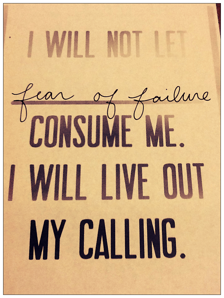 I will not let fear of failure consume me. I will live out my calling.