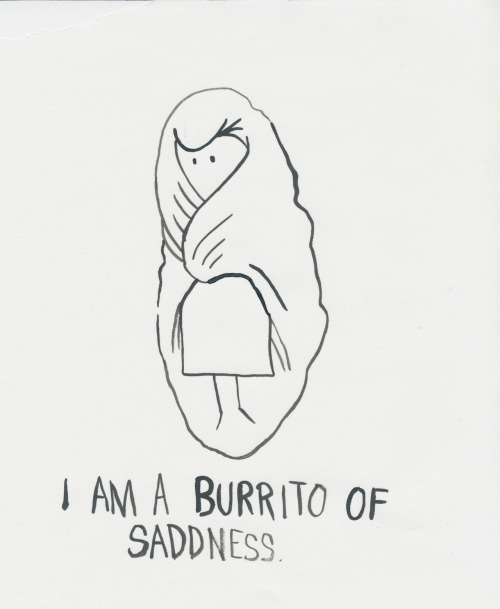I Am A Burrito of Saddness by Jillian Fleck