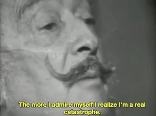 the more i admire myself i realize i'm a real catastrophe - salvador dali