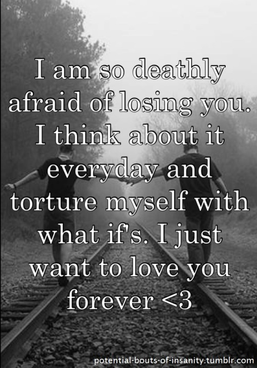 Quotes About Being Scared Lose Someone You Love