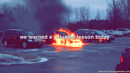 we learned a valuable lesson today