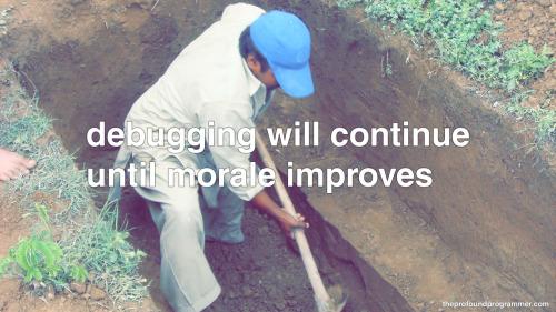debugging will continue until morale improves