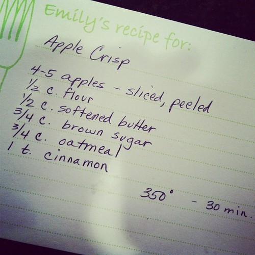 The recipe for the aforementioned apple crisp:<br /> cut the apples - any variety will do, but I am partial to honey crisps.mix everything else togetherdump mixture on the applesbakeeat<br /> Easiest thing in the world.  Try it & thank me later!<br /> (Mom H's recipe)