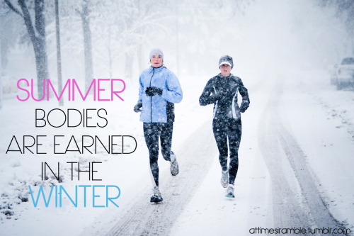 Summer Bodies are Earned in the Winter