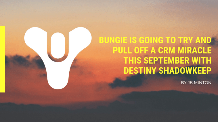 Bungie Is Going To Try And Pull Off A CRM Miracle This September With Destiny Shadowkeep