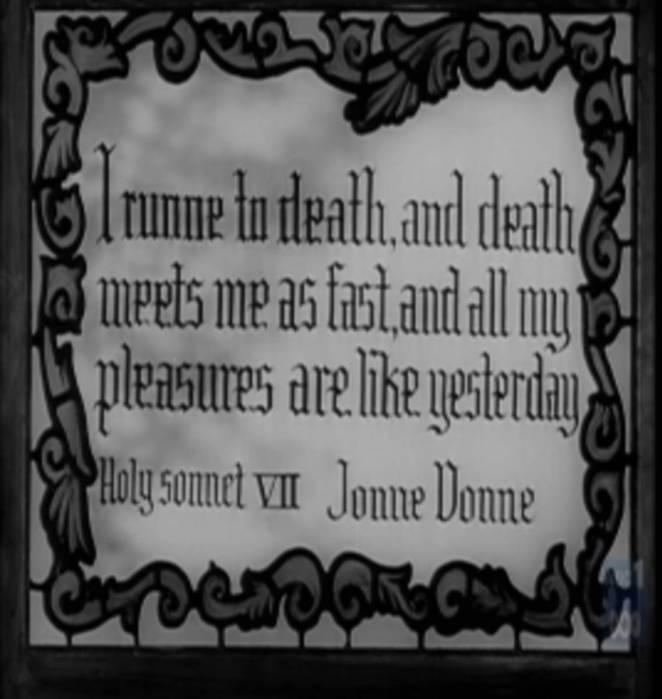 "Title card quoting sonnet by Jonne Donne: ""I run to death, and death meets me as fast, and all my pleasures are like yesterday"""