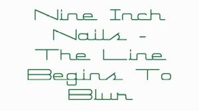 "Nine Inch Nails, ""The Line Begins To Blur"""