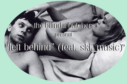 thebilindabutchers:left behind by the bilinda butchersthe bilinda butchers ft. ski_music - left behindfeatured on eardrums pop - between two waves volume c click link to download compilationemail thebilindabutchers@gmail.com for high quality wav