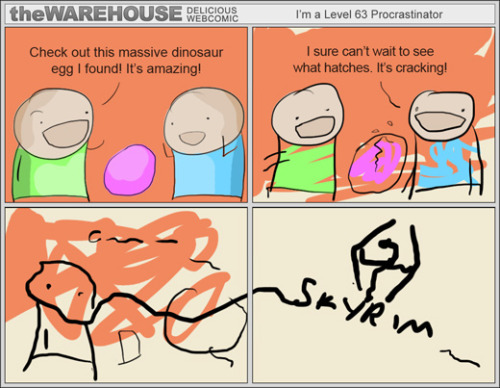 It's tough to finish a comic strip properly when you are too busy venturing through the province of Skyrim slaying dragons! I'm a Level 63 Procrastinator by theWAREHOUSE (Facebook) Via: thedailywhat