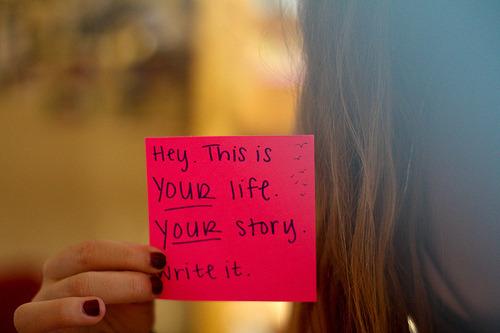 Hey, esta es tu vida, tu historia. Escribila