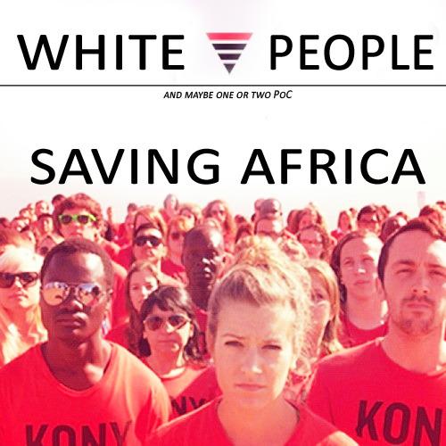 KONY 2012: White people saving Africa