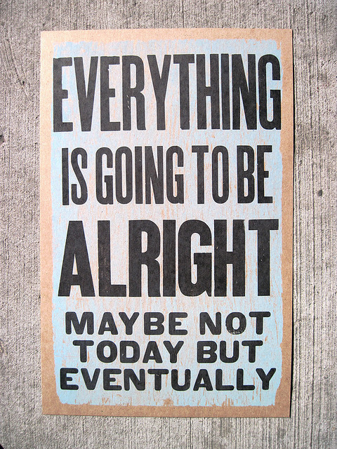 Everything is going to be alright FOLLOW SAYING IMAGES FOR MORE INSPIRED IMAGES & QUOTES