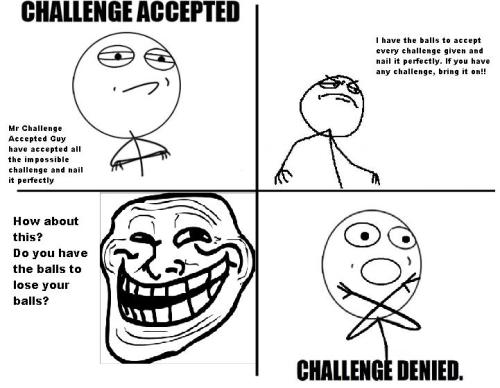 Troll Face - The end of Mr Challenge Accepted Guy  Submitted by gniB
