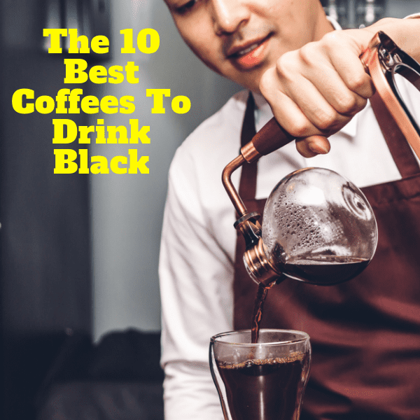 10 Best Coffees to Drink Black 2019   Best Black Coffee ...