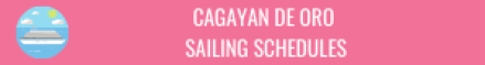 CAGAYAN DE ORO SAILING SCHEDULES